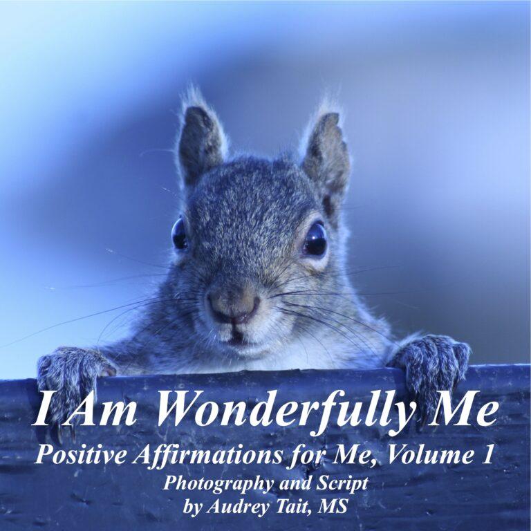I Am Wonderfully Me: Positive Affirmations for Me! Volume 1
