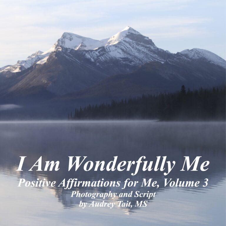 I Am Wonderfully Me: Positive Affirmations for Me! Volume 3
